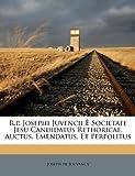 R P Josephi Juvencii È Societate Jesu Candidatus Rethoricae, Auctus, Emendatus, et Perpolitus, Joseph De Jouvancy, 1173353399