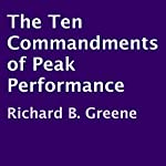 The Ten Commandments of Peak Performance | Richard B. Greene