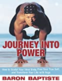 Journey into Power: Sculpt Your Ideal Body, Free Your True Spirit and Transform Your Entire Life