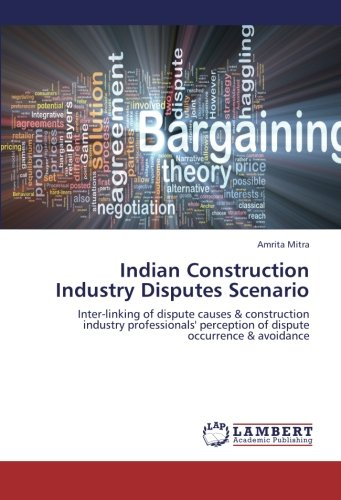 Indian Construction Industry Disputes Scenario: Inter-linking of dispute causes & construction industry professionals' perception of dispute occurrence & avoidance