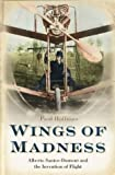 Wings of Madness: Alberto Santos-Dumont and the Invention of Flight by Paul Hoffman front cover
