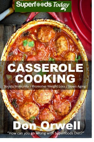 Download Casserole Cooking: 60 + Casserole Meals, Casseroles For Breakfast, Casserole Cookbook, Casseroles Quick And Easy, Wheat Free Diet,Heart Healthy Diet, ... quick and easy) (Volume 51) ebook