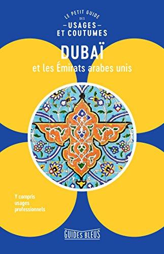 Dubaï et les Émirats arabes unis : le petit guide des usages et coutumes