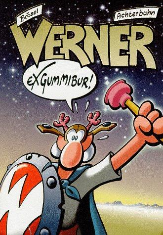 Werner, Exgummibur!