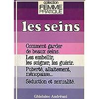 Les Seins : Comment garder de beaux seins, les embellir, les soigner, les guérir, puberté, allaitement, ménopause, séduction et sexualité (Collection Femme pratique)