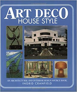 Art Deco House Style An Architectural And Interior Design Source Book Ingrid Cranfield 9780715317440 Amazon Books