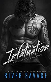Infatuation (A Knights Rebels MC Book 4) by [Savage, River]