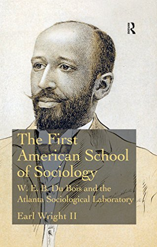 The First American School of Sociology: W.E.B. Du Bois and the Atlanta Sociological Laboratory