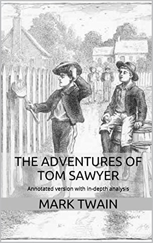 The Adventures of Tom Sawyer (Annotated): Annotated version of The Adventures of Tom Sawyer with in-depth analysis (English Edition)