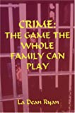 Crime: the Game the Whole Family Can Play, La Dean Ryan, 1594537402