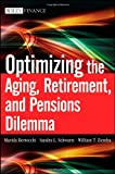 Optimizing the Aging, Retirement, and Pensions Dilemma, William T. Ziemba and Marida Bertocchi, 0470377348