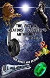 The Fiction Creators' Collective Anthology Volume 3: Our World and Beyond