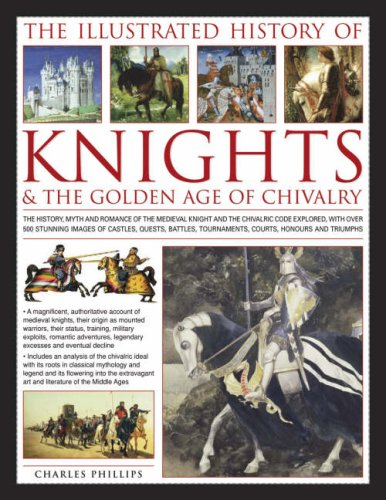 The Illustrated History of Knights and Chivalry