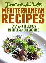 Incredible Mediterranean Recipes: Easy and Delicious Mediterranean Cooking (Incredible Recipes) (English Edition)