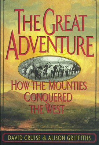 The Great Adventure: How the Mounties Conquered the West