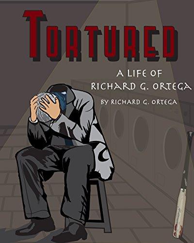 Tortured: A Life of Richard G. Ortega
