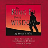 The Kung Fu Book of Wisdom, Herbie J. Pilato, 0804830444
