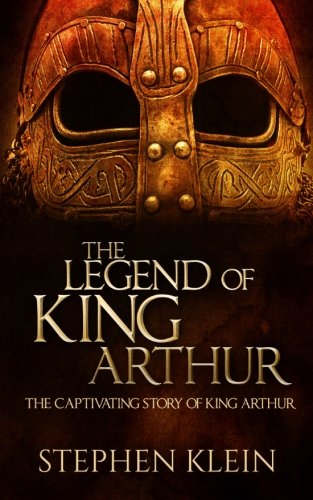 The Legend of King Arthur: The Captivating Story - King Arthur And The Round Table