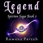Legend: Spirian Saga, Book 3 | Rowena Portch