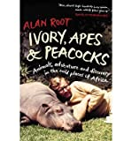 Ivory, Apes & Peacocks: Animals, Adventure and Discovery in the Wild Places of Africa (Paperback) - Common