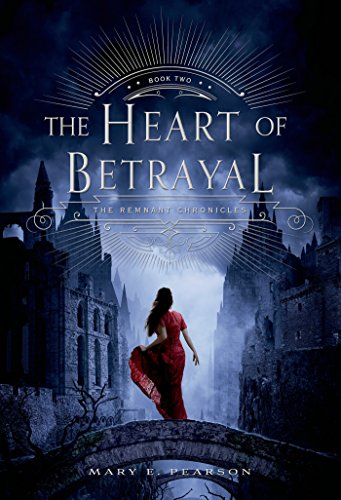 The Heart of Betrayal: The Remnant Chronicles: Book Two by [Pearson, Mary E.]