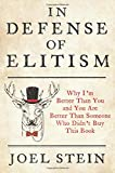 img - for In Defense of Elitism: Why I'm Better Than You and You're Better Than Someone Who Didn't Buy This Book book / textbook / text book