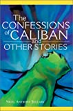 Confessions of Caliban and Other Stories, Nigel A Sellars, 0595651801