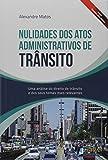 Nulidades dos Atos Administrativos de Trânsito -uma Análise do Direito de Trânsito e dos Seus Temas Mais Relevantes