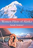 Women Pilots of Alaska, Sandi Sumner, 0786419377