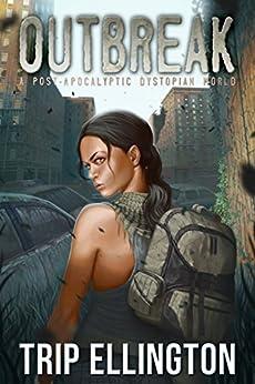 Outbreak: A Post-Apocalyptic Dystopian World by [Ellington, Trip]