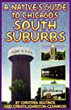 A Native's Guide to Chicago's South Suburbs, Christina Bultinck and Christy Johnston-Czarnecki, 0964242613