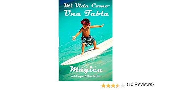 Mi Vida Como Una Tabla Magica: Amazon.es: Lingam, Ash, Walton, Dave: Libros