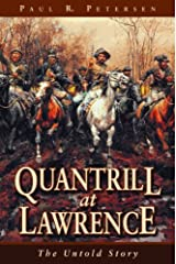 QUANTRILL AT LAWRENCE The Untold Story Kindle Edition