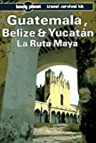 Front cover for the book Lonely Planet Guatemala, Belize & Yucatan - La Ruta Maya by Tom Brosnahan