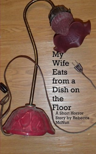 My Wife Eats From A Dish On the Floor: A Short Horror Story pdf