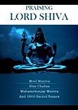 Praising Lord Shiva -  With Shiv Mool Mantra, Shiva Chalisa Mahamritunjay Mantra & 1000 sacred names (Mantra ebooks) (English Edition)