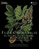 img - for Flora Mirabilis: How Plants Have Shaped World Knowledge, Health, Wealth, and Beauty book / textbook / text book