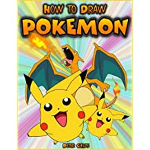 How to Draw Pokemon: How to Draw Pokemon Characters: Pokemon Drawing for Beginners: How to Draw Pokemon  Featuring 50+ Pokemon Characters Drawn Step by Step
