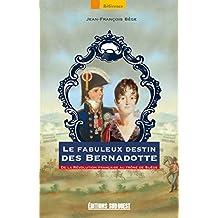 Le fabuleux destin des Bernadotte: De la Révolution Française au trône de Suède (Référence) (French Edition)