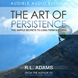 The Art of Persistence: The Simple Secrets to Long-Term Success (Inspirational Books Series)