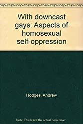 With downcast gays: Aspects of homosexual self-oppression