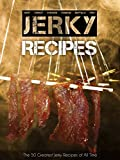 how to make chicken jerky - The 50 Greatest Jerky Recipes of All Time: Beef Jerky, Turkey Jerky, Chicken Jerky, Venison Jerky, Buffalo Jerky, Fish Jerky and More. (Recipe Top 50's Book 31)