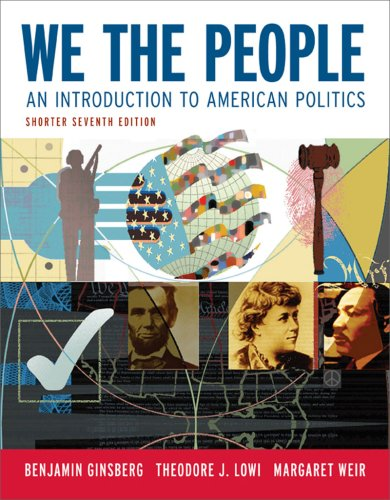 We the People: An Introduction to American Politics (Shorter Seventh Edition (without policy chapters))