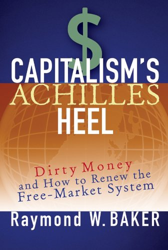 (Capitalism's Achilles Heel: Dirty Money and How to Renew the Free-Market System)