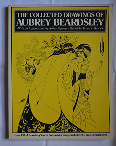 Collected Drawings of Aubrey Beardsley: Including His Erotic Illustrations