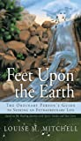 Feet upon the Earth, the Ordinary Person's Guide to Seeking an Extraordinary Life, Louise M. Mitchell, 1463428812