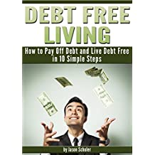 Debt Free Living: How to Pay Off Debt and Live Debt Free in 10 Simple Steps