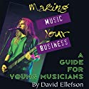 Making Music Your Business: A Guide for Young Musicians Audiobook by David Ellefson Narrated by David Ellefson
