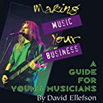 Making Music Your Business: A Guide for Young Musicians | David Ellefson