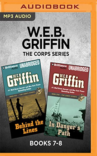 W.E.B. Griffin The Corps Series: Books 7-8: Behind the Lines & In Danger's Path